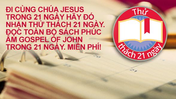 Hãy đó nhận Thử thách 21 Ngày. Đọc toàn bộ Sách Phúc âm Gospel of John trong 21 ngày. MIỄN PHÍ!